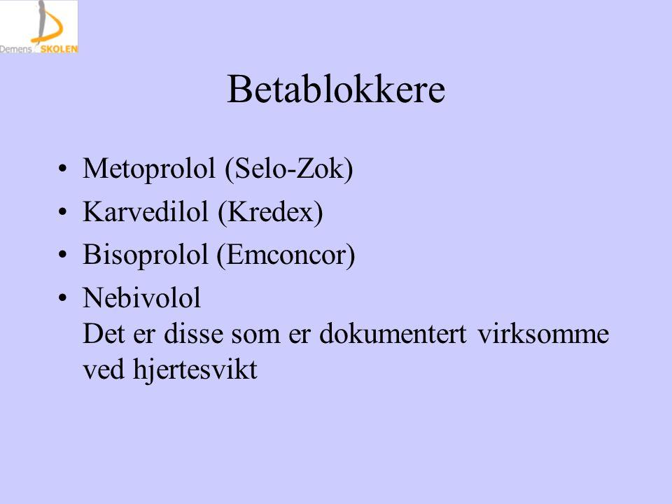 Betablokkere Metoprolol (Selo-Zok) Karvedilol (Kredex) Bisoprolol (Emconcor) Nebivolol Det er disse som er dokumentert virksomme ved hjertesvikt