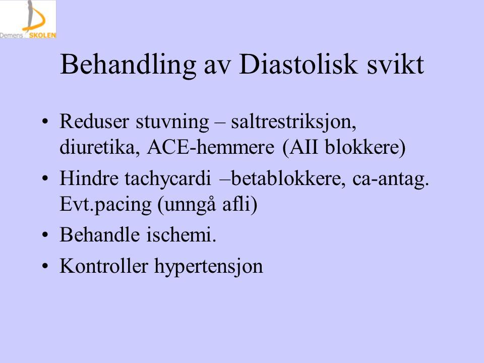 Behandling av Diastolisk svikt Reduser stuvning – saltrestriksjon, diuretika, ACE-hemmere (AII blokkere) Hindre tachycardi –betablokkere, ca-antag.