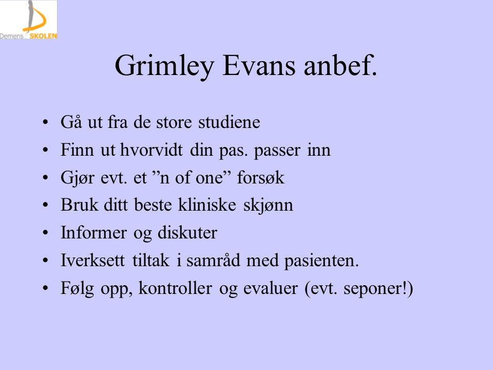 """Grimley Evans anbef. Gå ut fra de store studiene Finn ut hvorvidt din pas. passer inn Gjør evt. et """"n of one"""" forsøk Bruk ditt beste kliniske skjønn I"""
