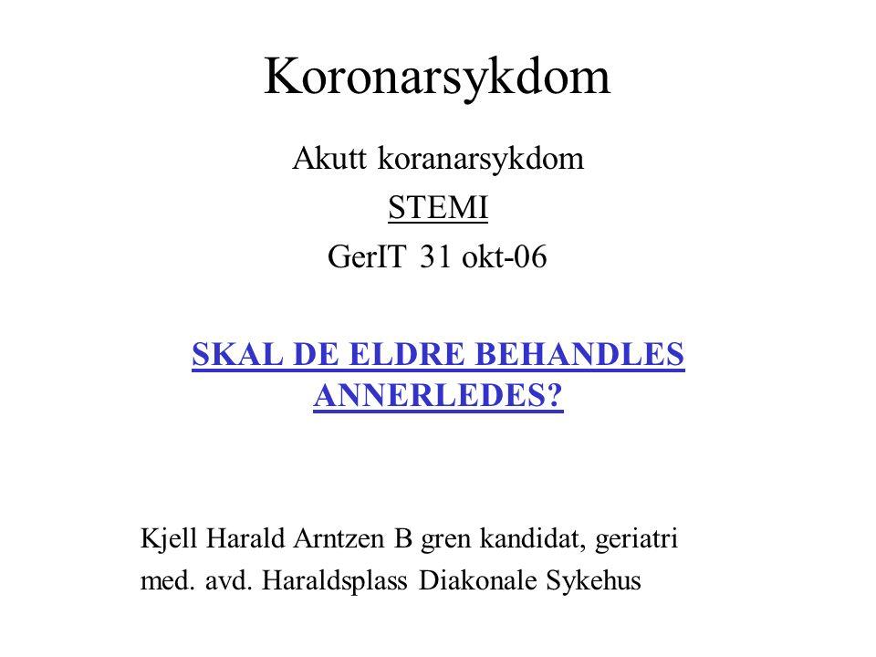 Koronarsykdom Akutt koranarsykdom STEMI GerIT 31 okt-06 SKAL DE ELDRE BEHANDLES ANNERLEDES.