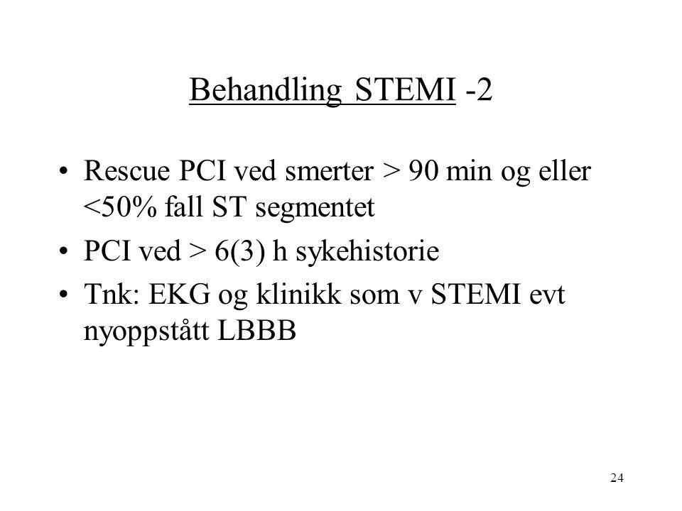 24 Behandling STEMI -2 Rescue PCI ved smerter > 90 min og eller <50% fall ST segmentet PCI ved > 6(3) h sykehistorie Tnk: EKG og klinikk som v STEMI evt nyoppstått LBBB