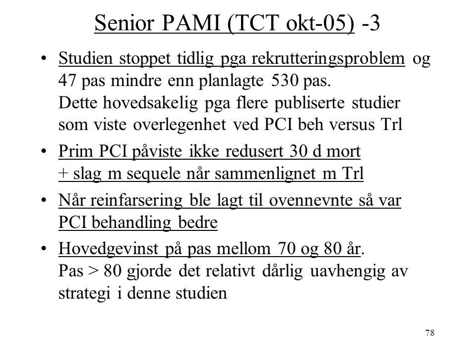78 Senior PAMI (TCT okt-05) -3 Studien stoppet tidlig pga rekrutteringsproblem og 47 pas mindre enn planlagte 530 pas.