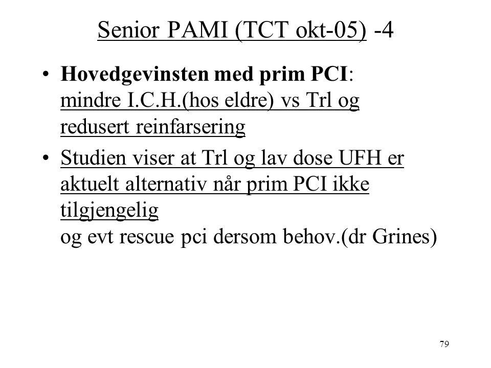 79 Senior PAMI (TCT okt-05) -4 Hovedgevinsten med prim PCI: mindre I.C.H.(hos eldre) vs Trl og redusert reinfarsering Studien viser at Trl og lav dose UFH er aktuelt alternativ når prim PCI ikke tilgjengelig og evt rescue pci dersom behov.(dr Grines)