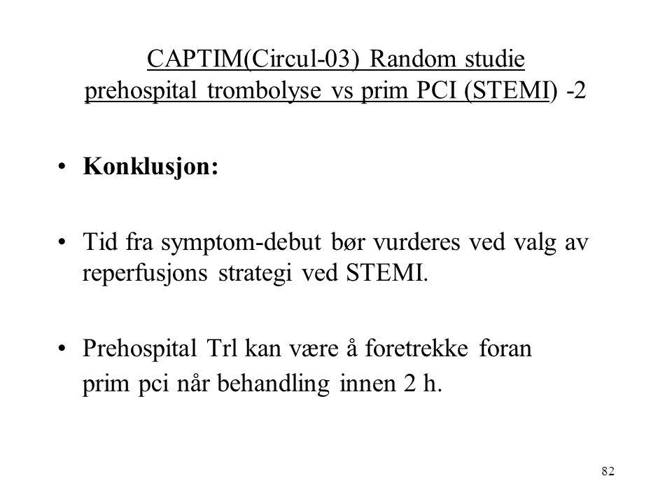 82 CAPTIM(Circul-03) Random studie prehospital trombolyse vs prim PCI (STEMI) -2 Konklusjon: Tid fra symptom-debut bør vurderes ved valg av reperfusjons strategi ved STEMI.