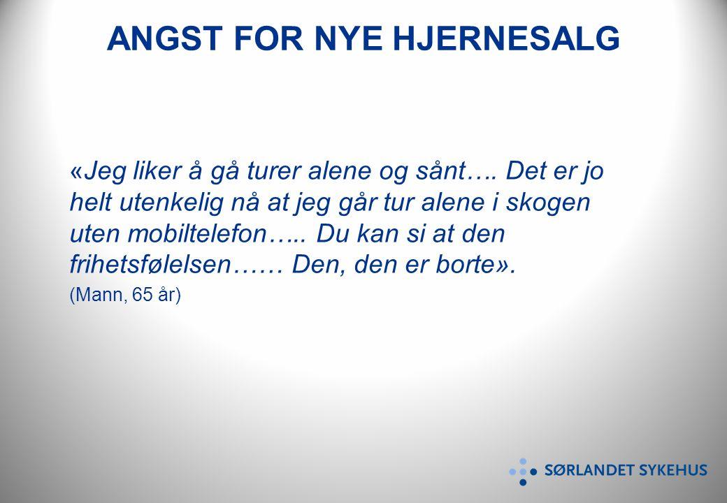 ANGST FOR NYE HJERNESALG «Jeg liker å gå turer alene og sånt….