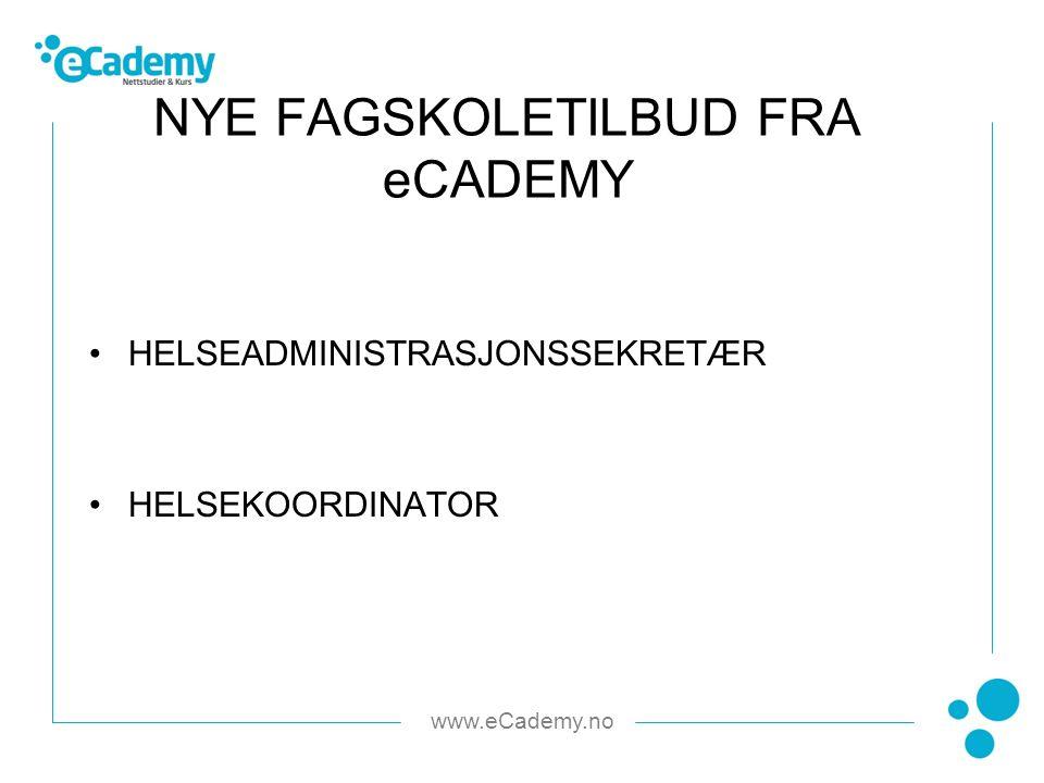 www.eCademy.no HELSEADMINISTRASJONSSEKRETÆR HELSEKOORDINATOR NYE FAGSKOLETILBUD FRA eCADEMY