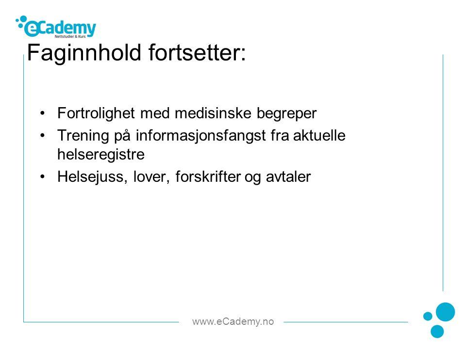 www.eCademy.no Fortrolighet med medisinske begreper Trening på informasjonsfangst fra aktuelle helseregistre Helsejuss, lover, forskrifter og avtaler Faginnhold fortsetter: