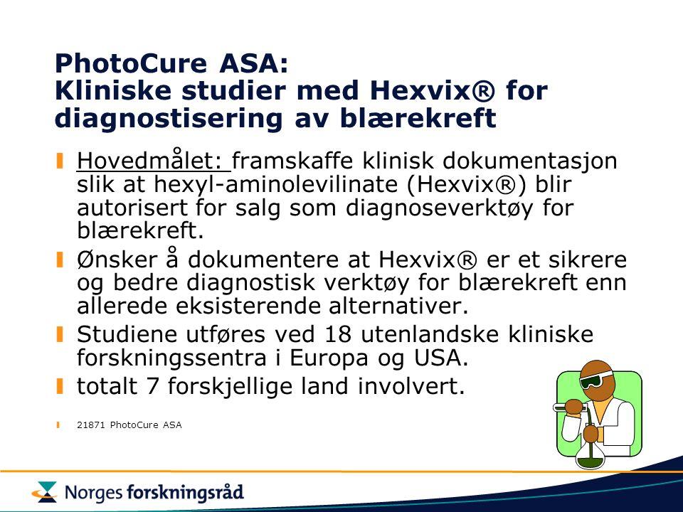 PhotoCure ASA: Kliniske studier med Hexvix® for diagnostisering av blærekreft Hovedmålet: framskaffe klinisk dokumentasjon slik at hexyl-aminolevilinate (Hexvix®) blir autorisert for salg som diagnoseverktøy for blærekreft.