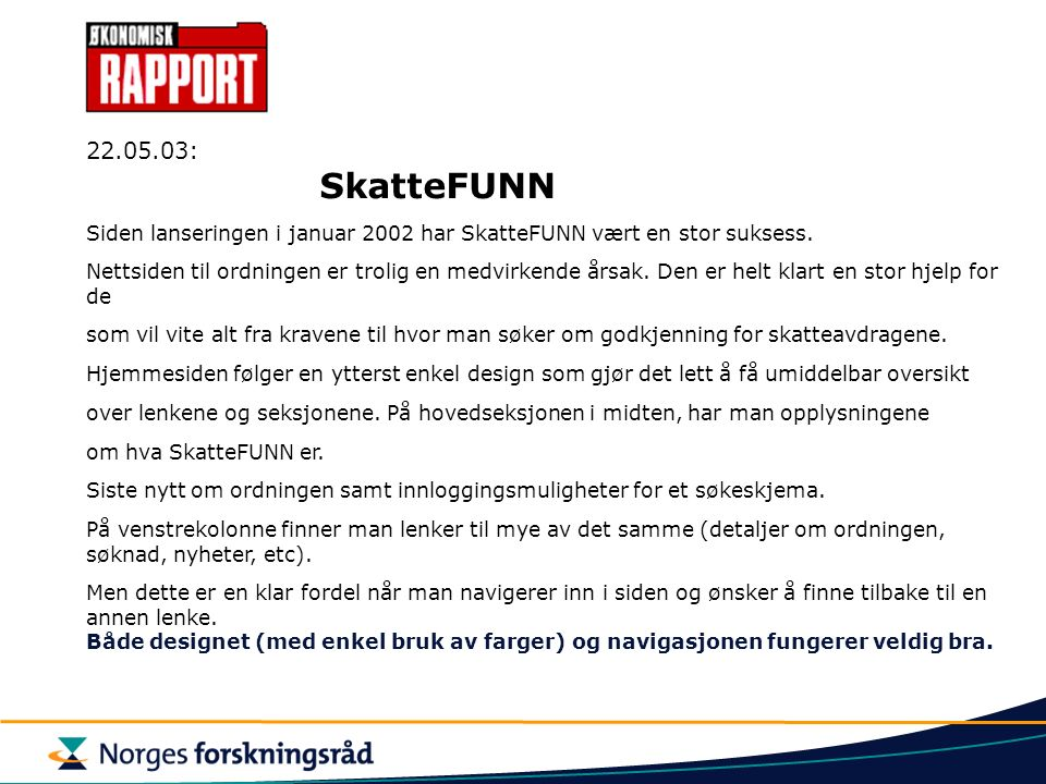 22.05.03: SkatteFUNN Siden lanseringen i januar 2002 har SkatteFUNN vært en stor suksess.