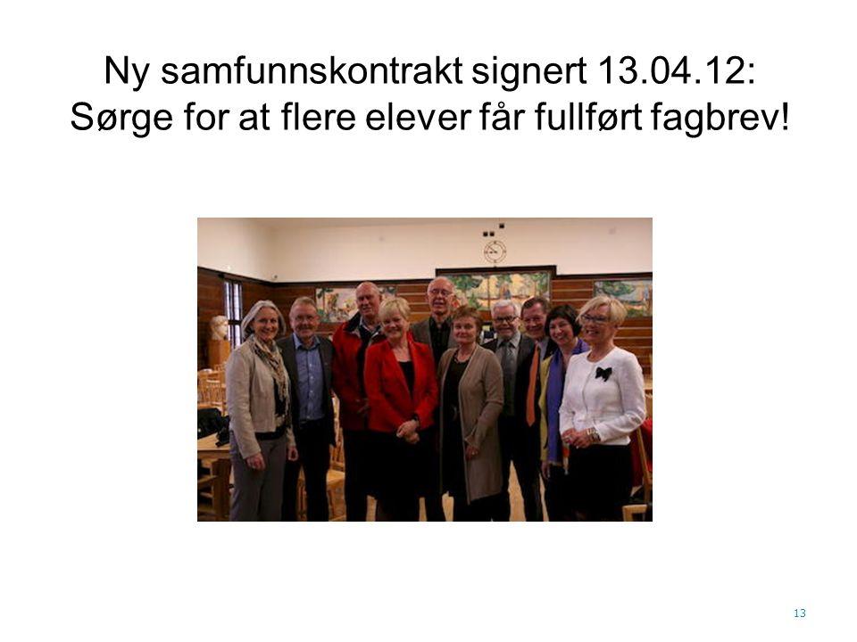 Ny samfunnskontrakt signert 13.04.12: Sørge for at flere elever får fullført fagbrev! 13