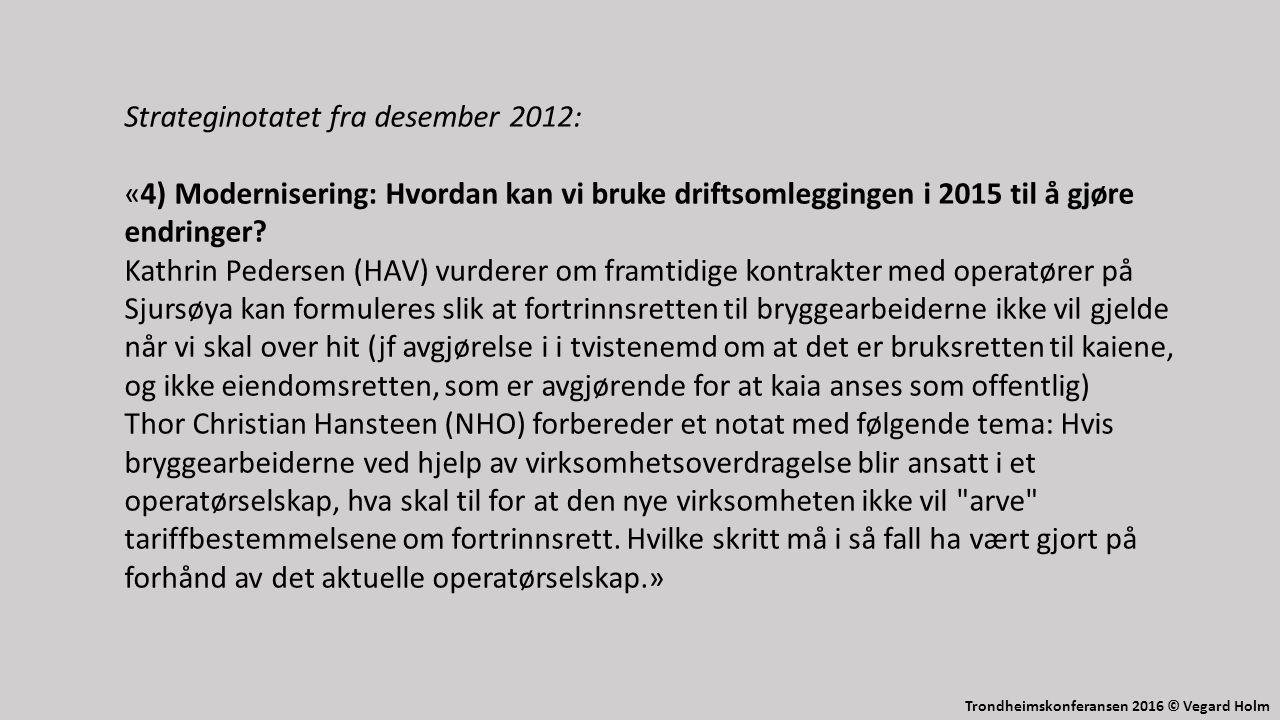 Trondheimskonferansen 2016 © Vegard Holm Strateginotatet fra desember 2012: «4) Modernisering: Hvordan kan vi bruke driftsomleggingen i 2015 til å gjøre endringer.