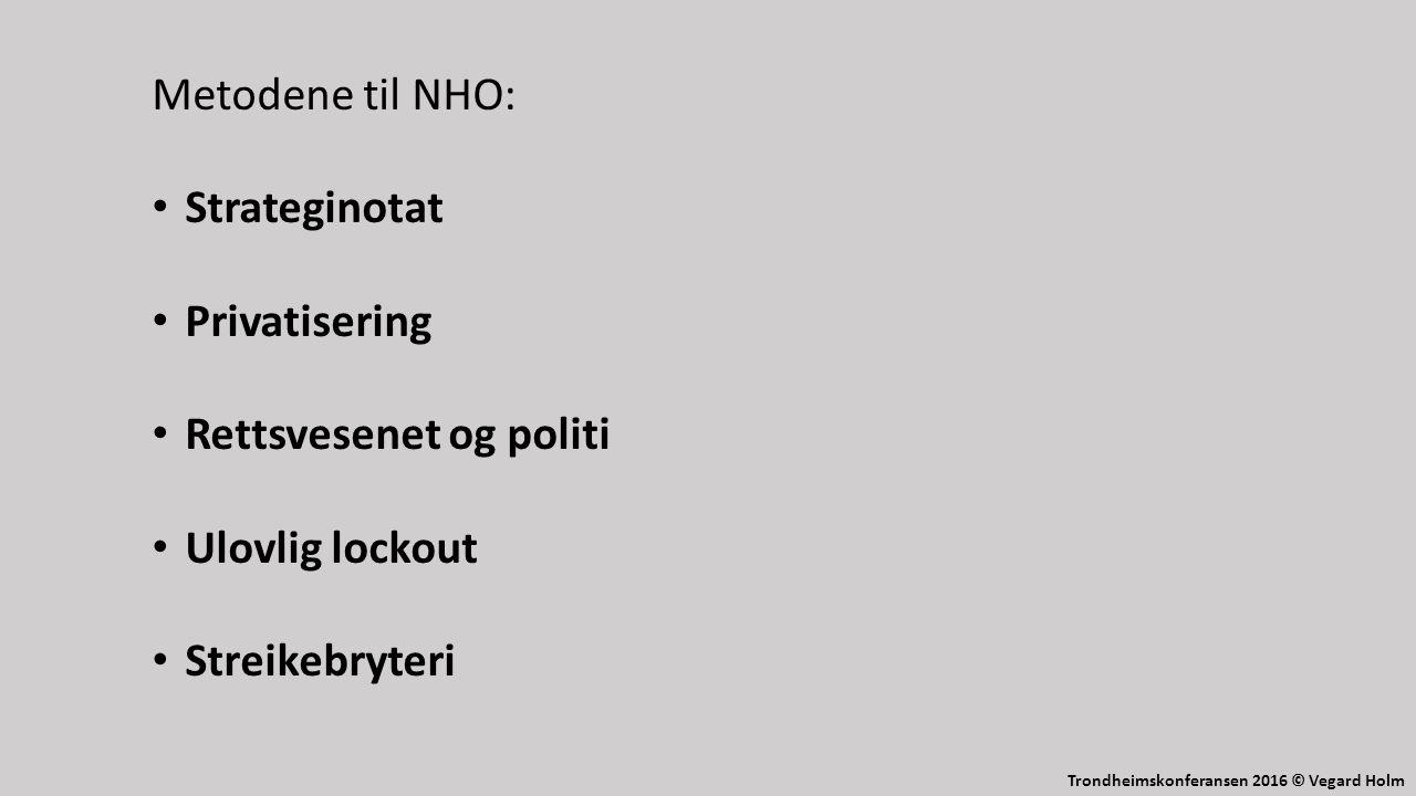 Trondheimskonferansen 2016 © Vegard Holm Metodene til NHO: Strateginotat Privatisering Rettsvesenet og politi Ulovlig lockout Streikebryteri