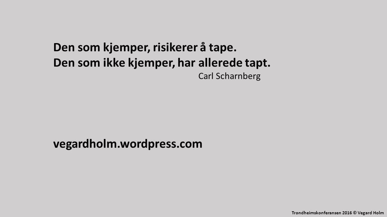 Trondheimskonferansen 2016 © Vegard Holm Den som kjemper, risikerer å tape.