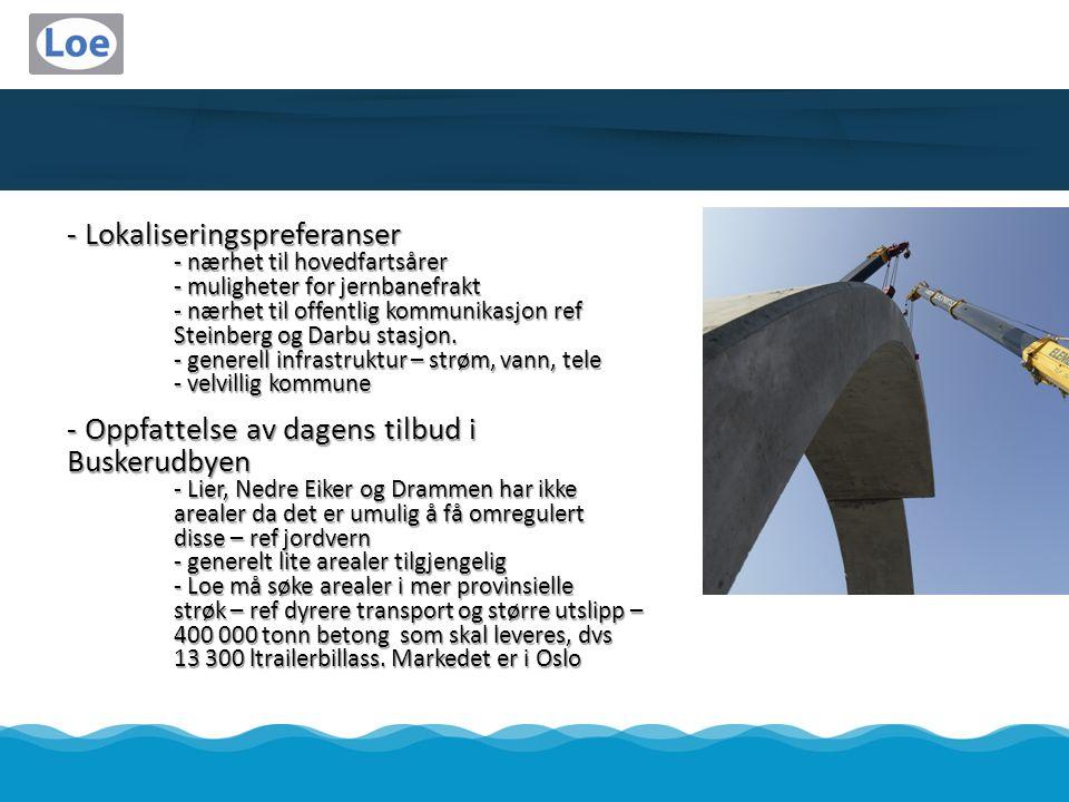 - Lokaliseringspreferanser - nærhet til hovedfartsårer - muligheter for jernbanefrakt - nærhet til offentlig kommunikasjon ref Steinberg og Darbu stasjon.