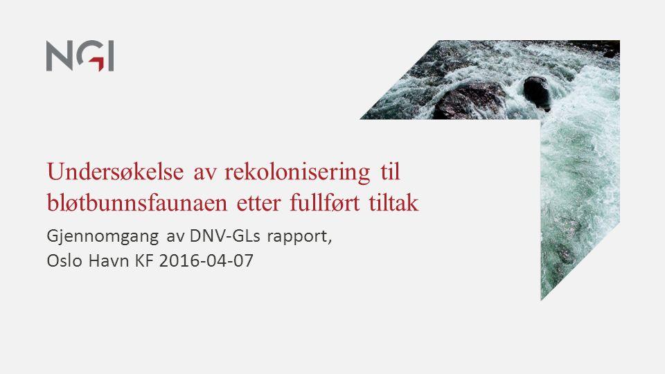 Undersøkelse av rekolonisering til bløtbunnsfaunaen etter fullført tiltak Gjennomgang av DNV-GLs rapport, Oslo Havn KF 2016-04-07