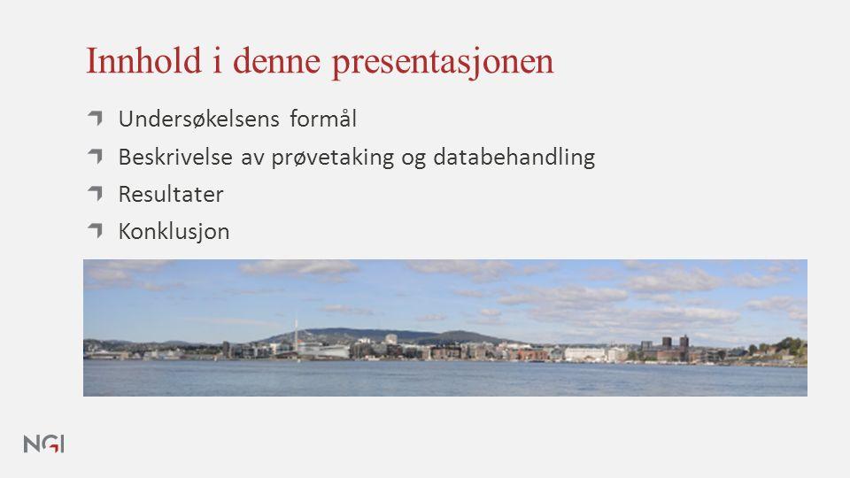 Innhold i denne presentasjonen Undersøkelsens formål Beskrivelse av prøvetaking og databehandling Resultater Konklusjon
