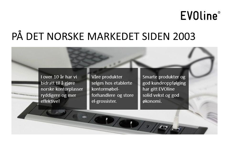 PÅ DET NORSKE MARKEDET SIDEN 2003 I over 10 år har vi bidratt til å gjøre norske kontorplasser ryddigere og mer effektive.