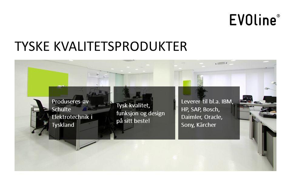 TYSKE KVALITETSPRODUKTER Produseres av Schulte Elektrotechnik i Tyskland Tysk kvalitet, funksjon og design på sitt beste.