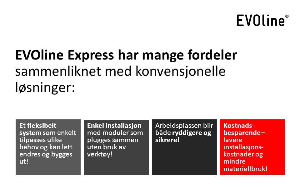EVOline Express har mange fordeler sammenliknet med konvensjonelle løsninger: Et fleksibelt system som enkelt tilpasses ulike behov og kan lett endres og bygges ut.