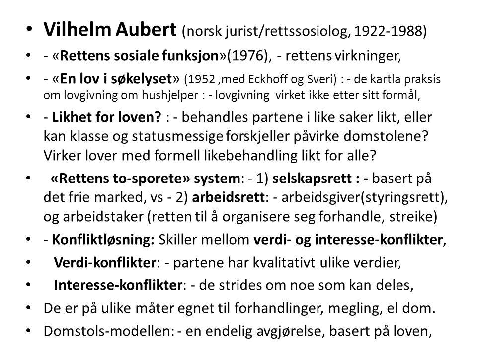 Vilhelm Aubert (norsk jurist/rettssosiolog, 1922-1988) - «Rettens sosiale funksjon»(1976), - rettens virkninger, - «En lov i søkelyset» (1952,med Eckhoff og Sveri) : - de kartla praksis om lovgivning om hushjelper : - lovgivning virket ikke etter sitt formål, - Likhet for loven.