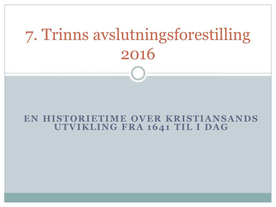 EN HISTORIETIME OVER KRISTIANSANDS UTVIKLING FRA 1641 TIL I DAG 7.