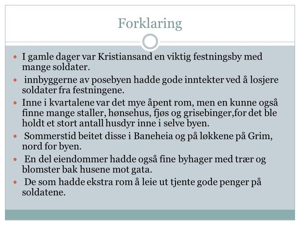 Forklaring I gamle dager var Kristiansand en viktig festningsby med mange soldater.