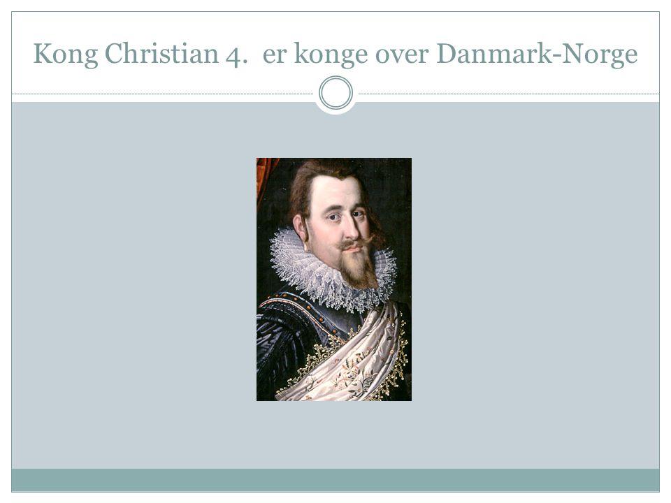 Kong Christian 4. er konge over Danmark-Norge