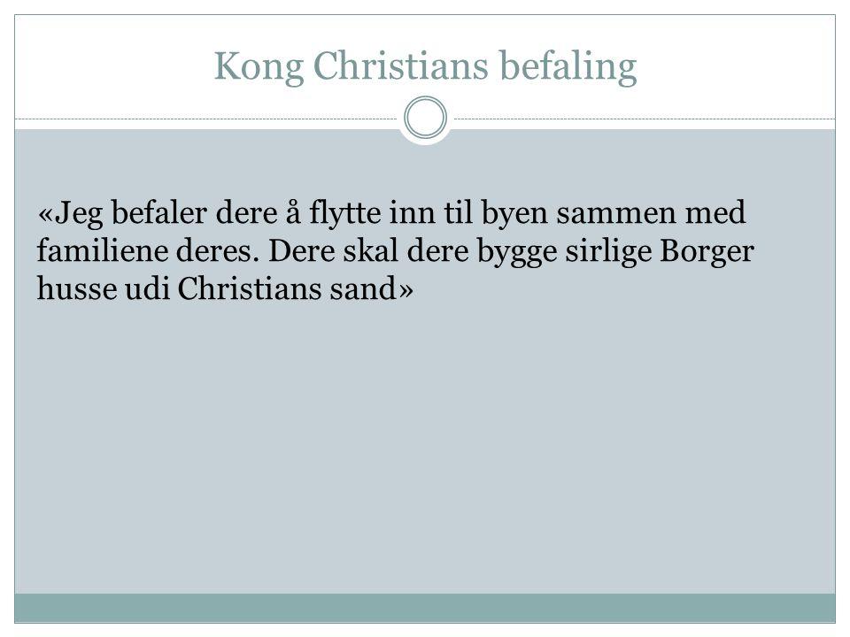 Kong Christians befaling «Jeg befaler dere å flytte inn til byen sammen med familiene deres.