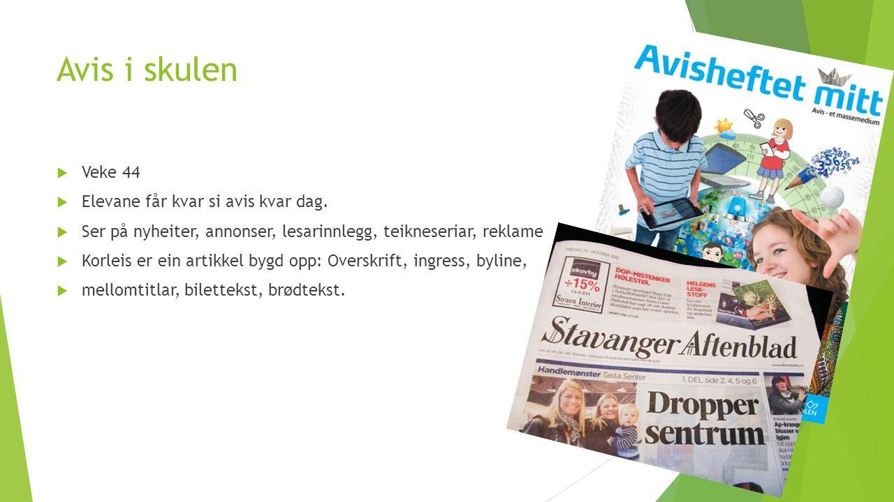 Avis i skulen  Veke 44  Elevane får kvar si avis kvar dag.  Ser på nyheiter, annonser, lesarinnlegg, teikneseriar, reklame  Korleis er ein artikke
