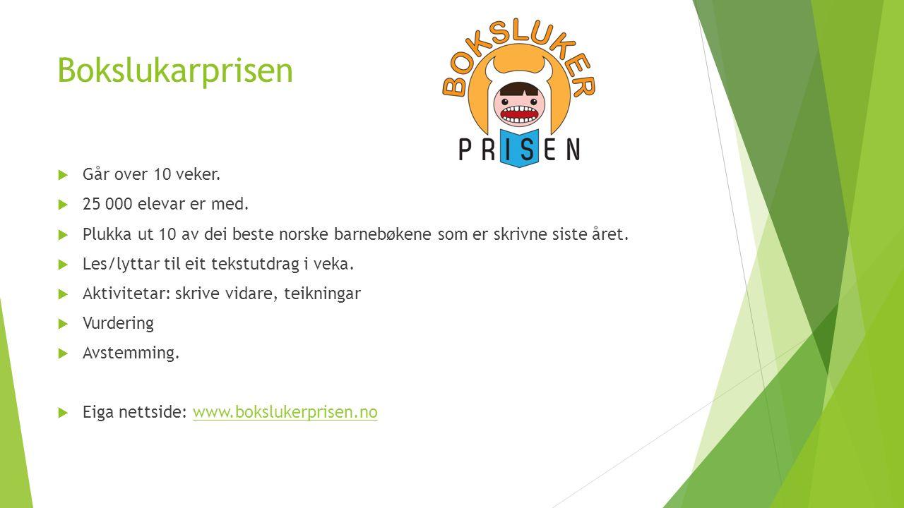 Bokslukarprisen  Går over 10 veker.  25 000 elevar er med.  Plukka ut 10 av dei beste norske barnebøkene som er skrivne siste året.  Les/lyttar ti