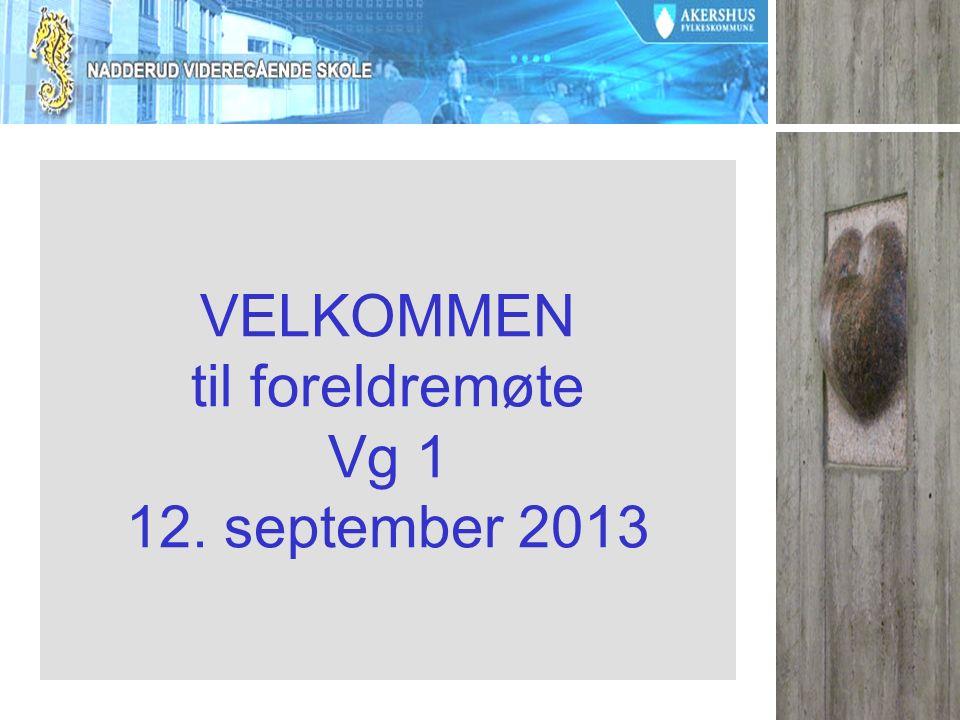 VELKOMMEN til foreldremøte Vg 1 12. september 2013