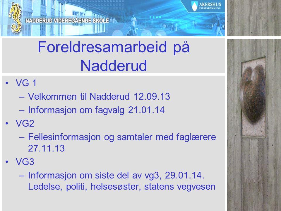 Foreldresamarbeid på Nadderud VG 1 –Velkommen til Nadderud 12.09.13 –Informasjon om fagvalg 21.01.14 VG2 –Fellesinformasjon og samtaler med faglærere 27.11.13 VG3 –Informasjon om siste del av vg3, 29.01.14.