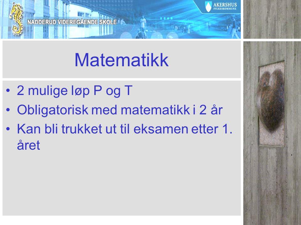 Matematikk 2 mulige løp P og T Obligatorisk med matematikk i 2 år Kan bli trukket ut til eksamen etter 1.