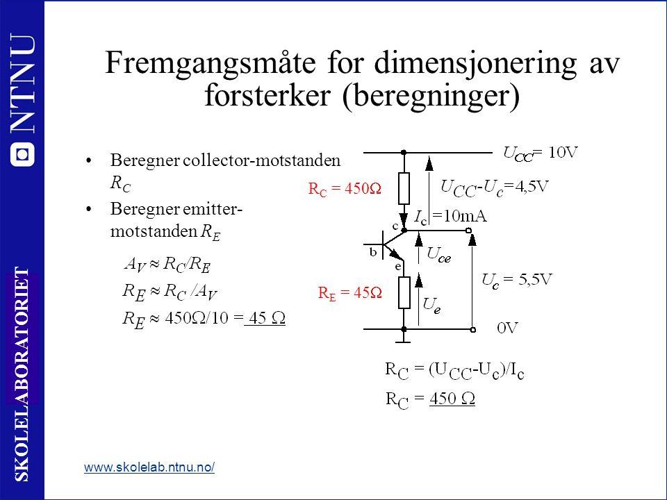 21 SKOLELABORATORIET Fremgangsmåte for dimensjonering av forsterker (beregninger) Beregner collector-motstanden R C Beregner emitter- motstanden R E www.skolelab.ntnu.no/ R C = 450  R E = 45 