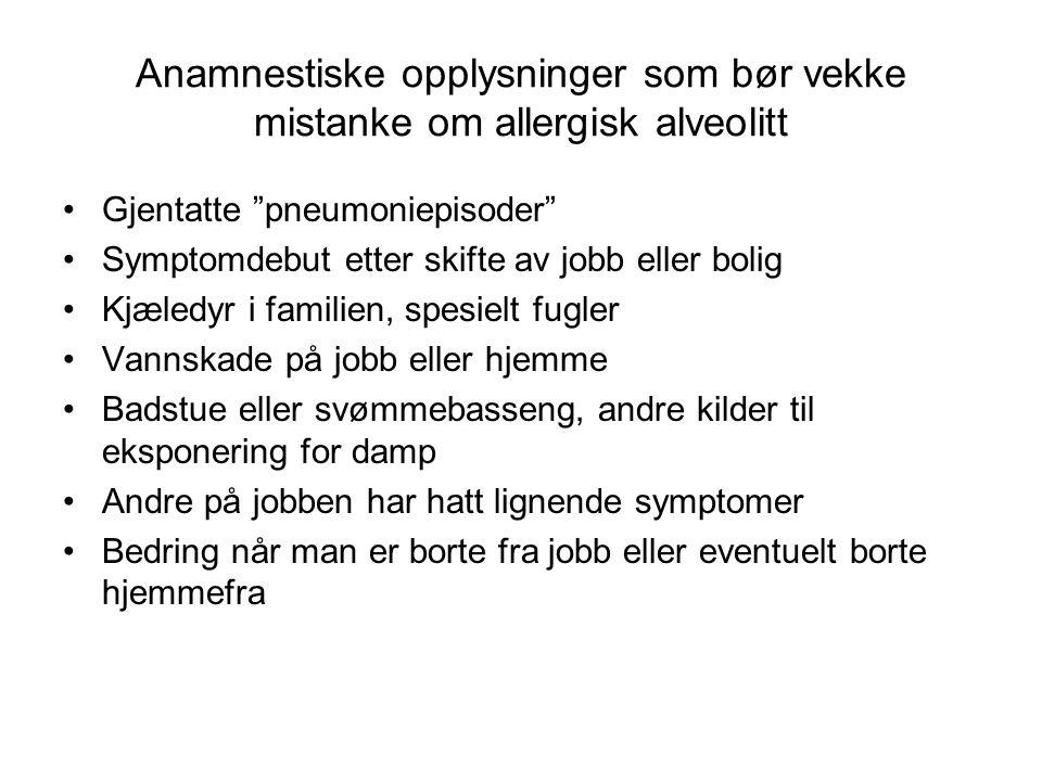 """Anamnestiske opplysninger som bør vekke mistanke om allergisk alveolitt Gjentatte """"pneumoniepisoder"""" Symptomdebut etter skifte av jobb eller bolig Kjæ"""