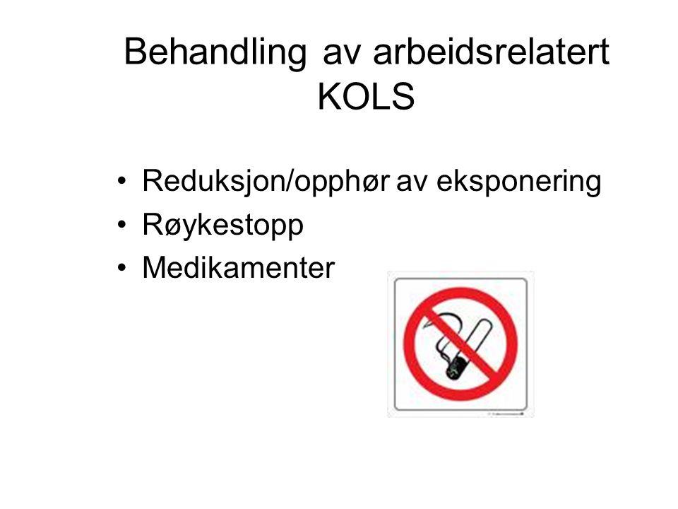 Behandling av arbeidsrelatert KOLS Reduksjon/opphør av eksponering Røykestopp Medikamenter