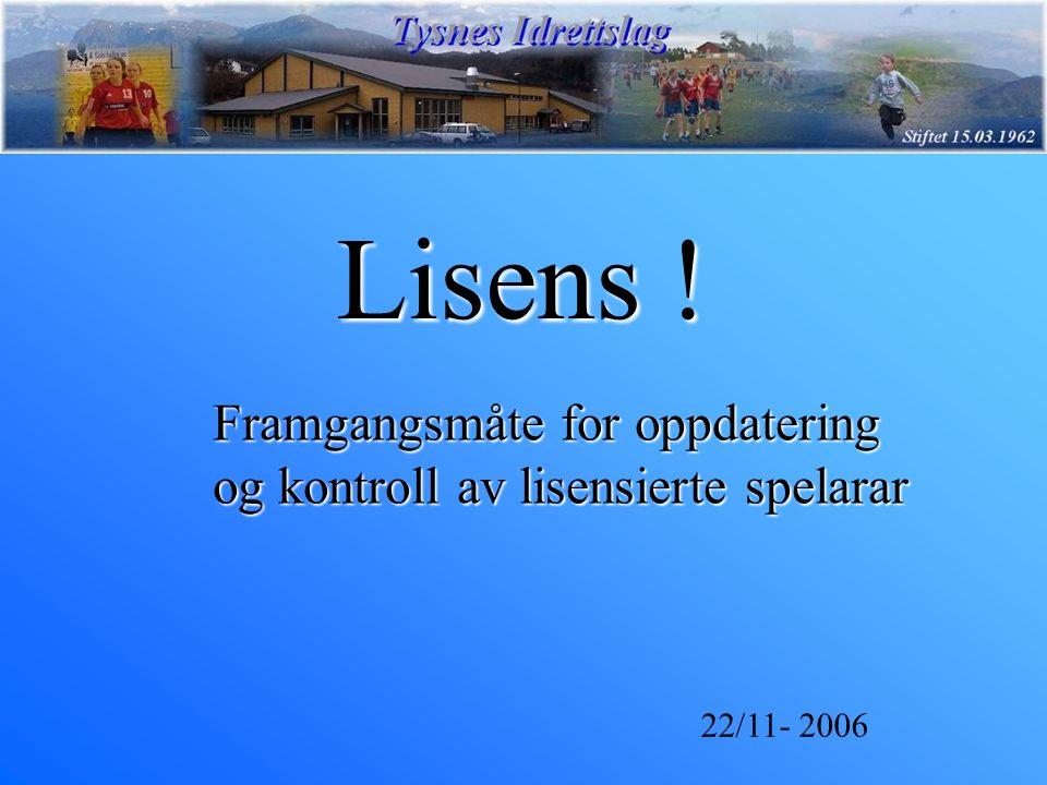 Lisens ! Framgangsmåte for oppdatering og kontroll av lisensierte spelarar 22/11- 2006