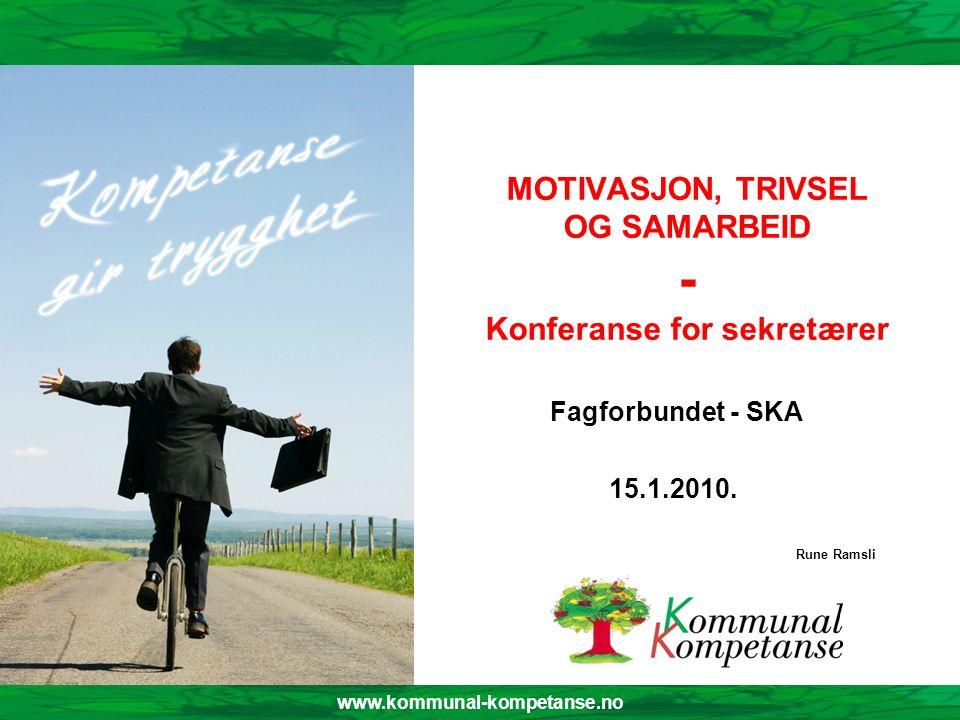 www.kommunal-kompetanse.no MOTIVASJON, TRIVSEL OG SAMARBEID - Konferanse for sekretærer Fagforbundet - SKA 15.1.2010. Rune Ramsli www.kommunal-kompeta