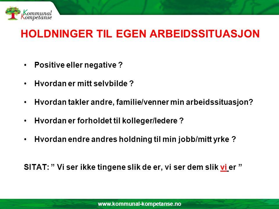www.kommunal-kompetanse.no HOLDNINGER TIL EGEN ARBEIDSSITUASJON Positive eller negative .