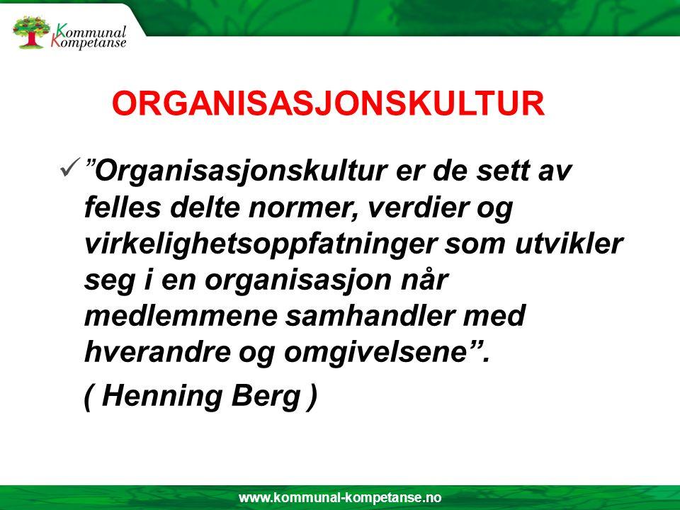 """www.kommunal-kompetanse.no """"Organisasjonskultur er de sett av felles delte normer, verdier og virkelighetsoppfatninger som utvikler seg i en organisas"""