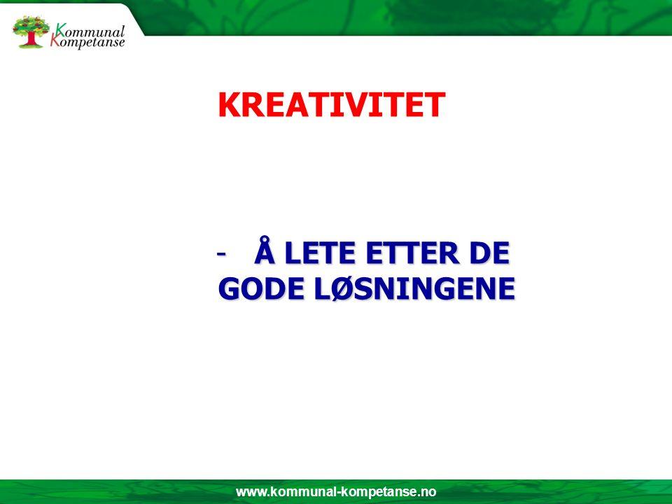 www.kommunal-kompetanse.no - Å LETE ETTER DE GODE LØSNINGENE GODE LØSNINGENE KREATIVITET
