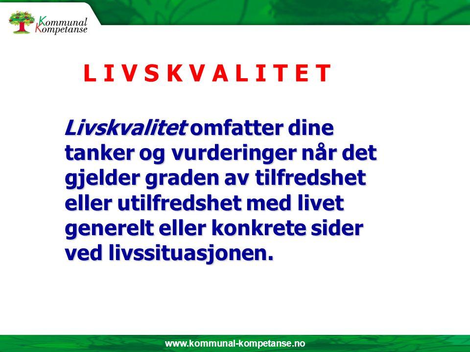 www.kommunal-kompetanse.no Livskvalitet omfatter dine tanker og vurderinger når det gjelder graden av tilfredshet eller utilfredshet med livet generel