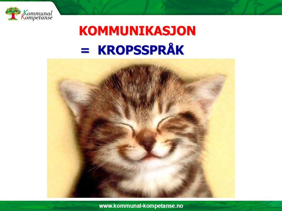 www.kommunal-kompetanse.no = KROPSSPRÅK = KROPSSPRÅK KOMMUNIKASJON