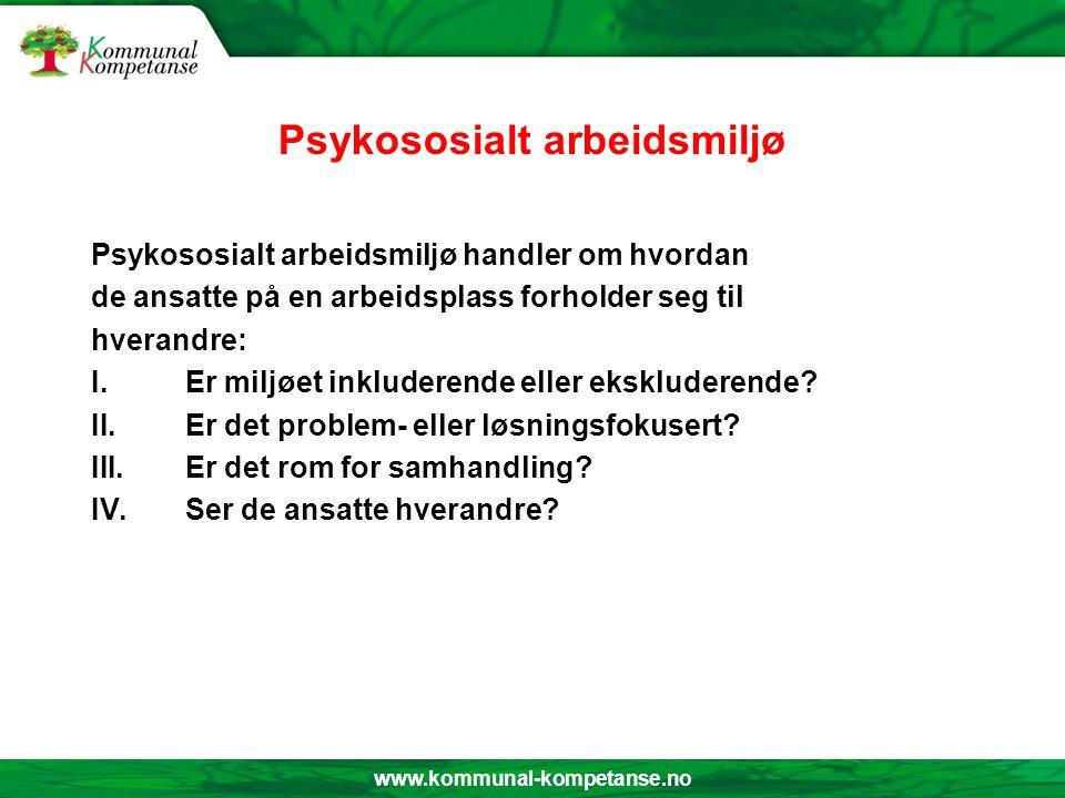 www.kommunal-kompetanse.no Psykososialt arbeidsmiljø Psykososialt arbeidsmiljø handler om hvordan de ansatte på en arbeidsplass forholder seg til hverandre: I.Er miljøet inkluderende eller ekskluderende.