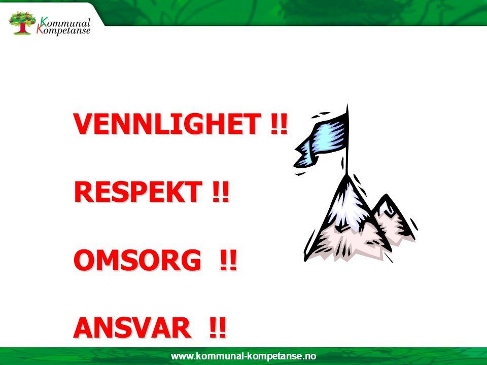 www.kommunal-kompetanse.no VENNLIGHET !! RESPEKT !! OMSORG !! ANSVAR !! i