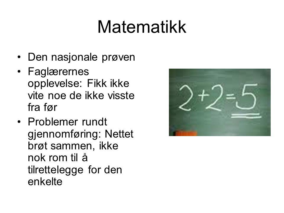 Matematikk Den nasjonale prøven Faglærernes opplevelse: Fikk ikke vite noe de ikke visste fra før Problemer rundt gjennomføring: Nettet brøt sammen, ikke nok rom til å tilrettelegge for den enkelte