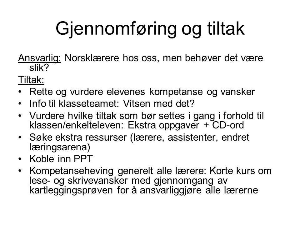 Gjennomføring og tiltak Ansvarlig: Norsklærere hos oss, men behøver det være slik? Tiltak: Rette og vurdere elevenes kompetanse og vansker Info til kl