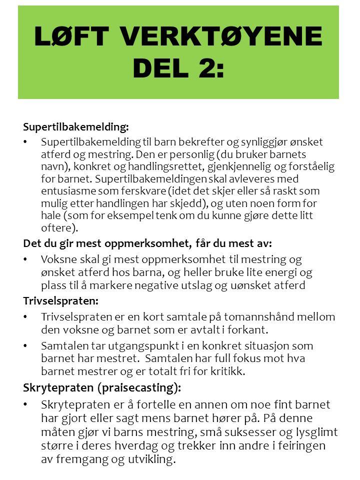 LØFT VERKTØYENE DEL 2: Supertilbakemelding: Supertilbakemelding til barn bekrefter og synliggjør ønsket atferd og mestring.