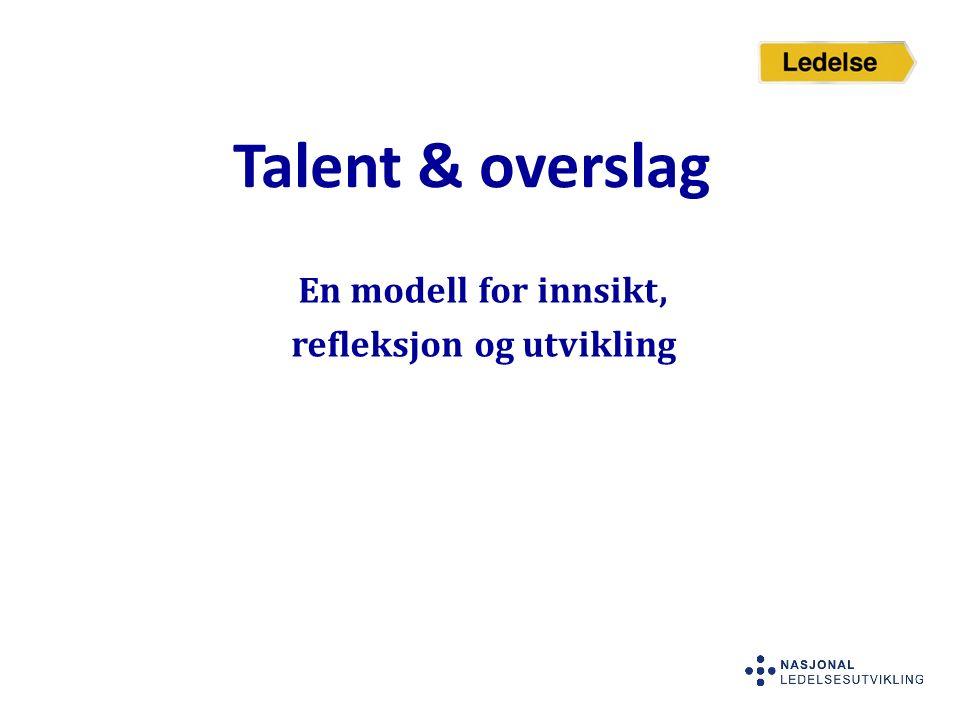 Talent & overslag En modell for innsikt, refleksjon og utvikling