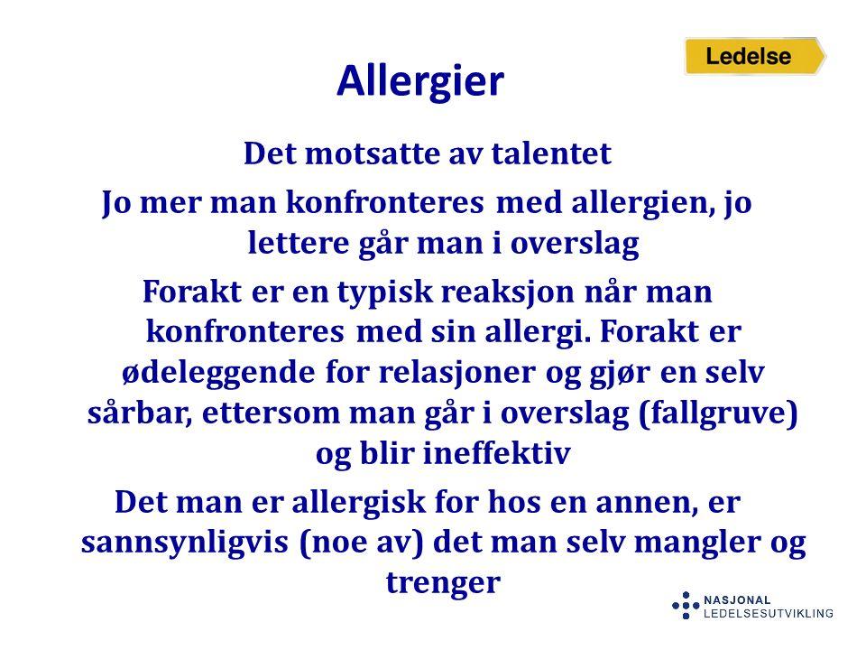 Allergier Det motsatte av talentet Jo mer man konfronteres med allergien, jo lettere går man i overslag Forakt er en typisk reaksjon når man konfronte